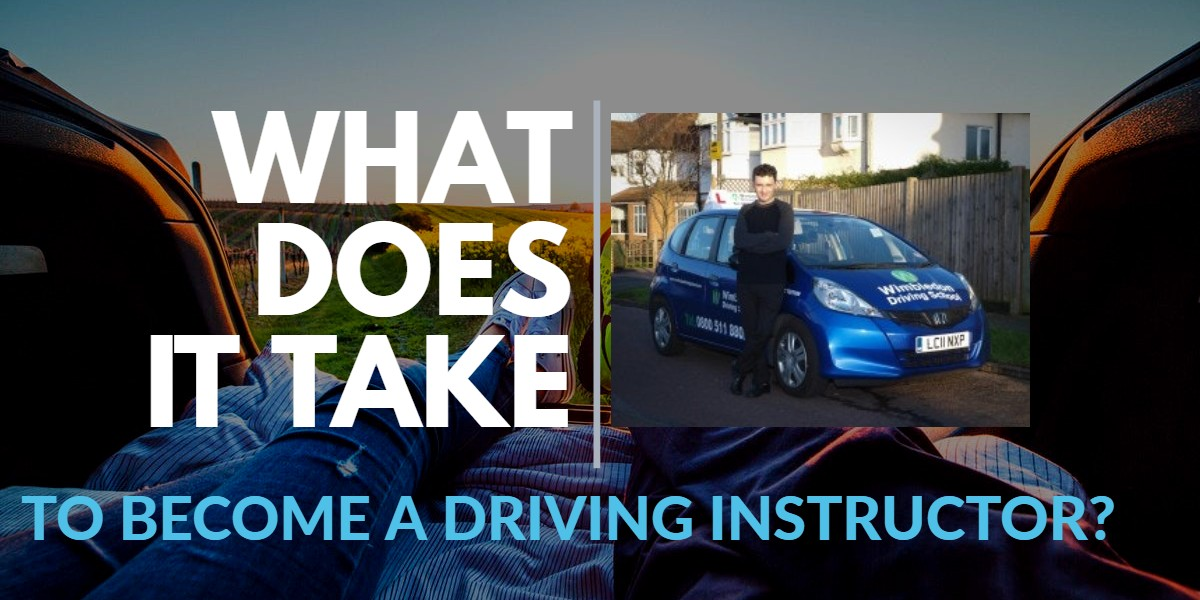 WHAT DOES IT TAKE TO BECOME A DRIVING INSTRUCTOR